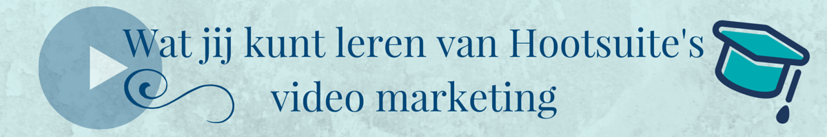 Wat jij kunt leren van Hootsuite's video marketing Header